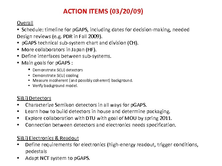 ACTION ITEMS (03/20/09) Overall • Schedule: timeline for p. GAPS, including dates for decision-making,