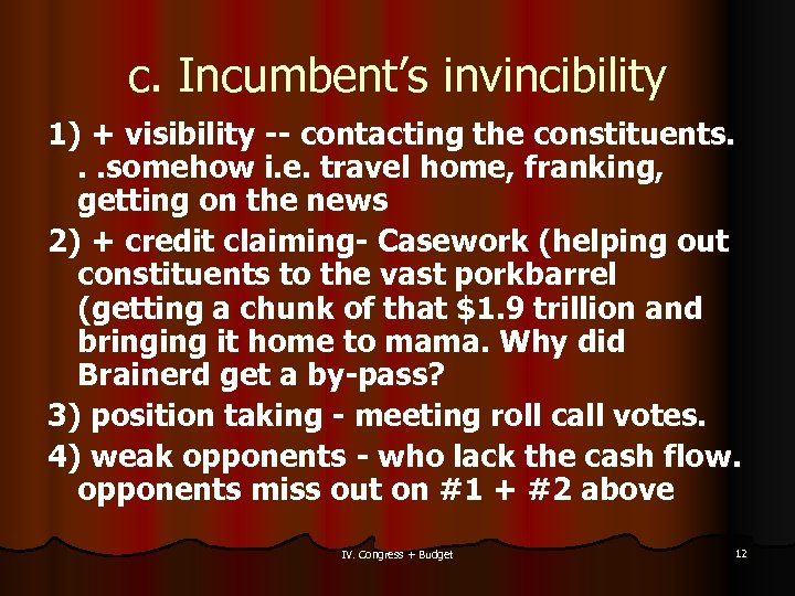 c. Incumbent's invincibility 1) + visibility -- contacting the constituents. . . somehow i.