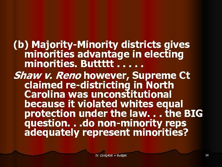 (b) Majority-Minority districts gives minorities advantage in electing minorities. Buttttt. . . Shaw v.