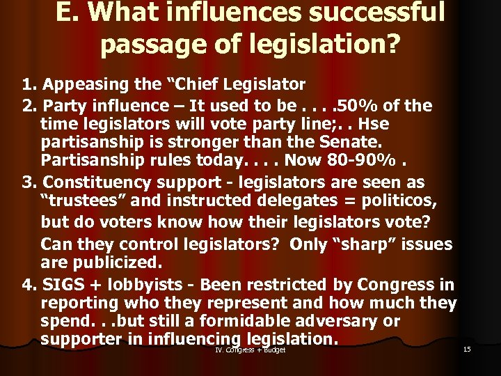 "E. What influences successful passage of legislation? 1. Appeasing the ""Chief Legislator 2. Party"