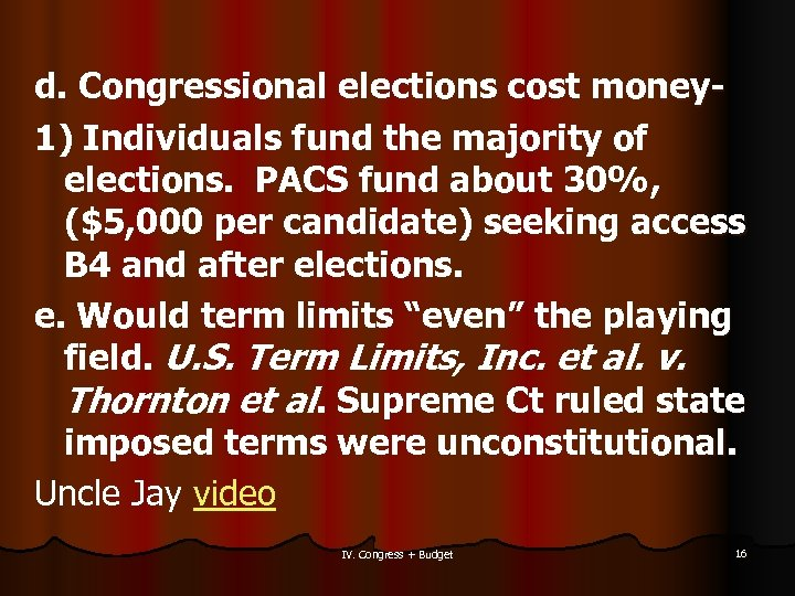 d. Congressional elections cost money 1) Individuals fund the majority of elections. PACS fund