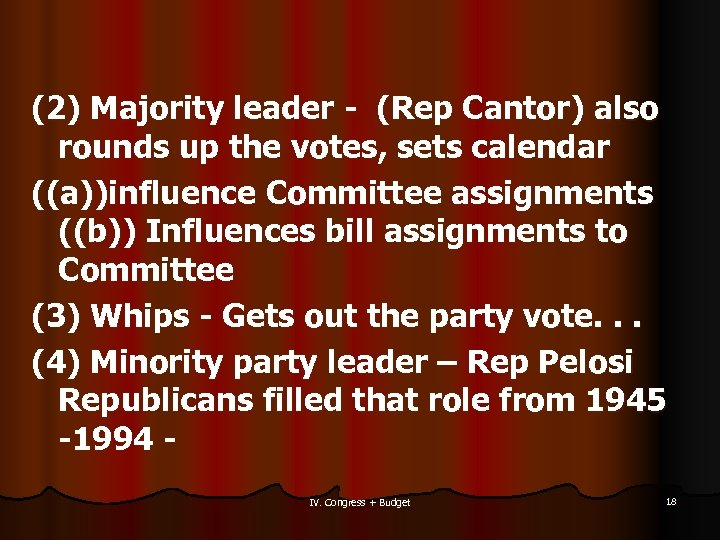 (2) Majority leader - (Rep Cantor) also rounds up the votes, sets calendar ((a))influence