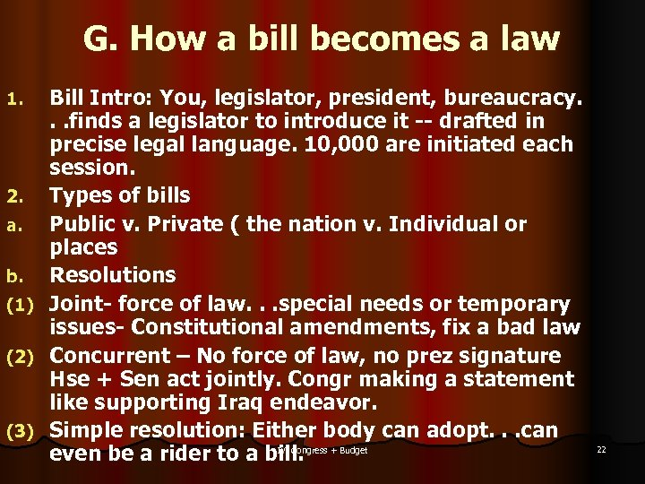 G. How a bill becomes a law 1. 2. a. b. (1) (2) (3)