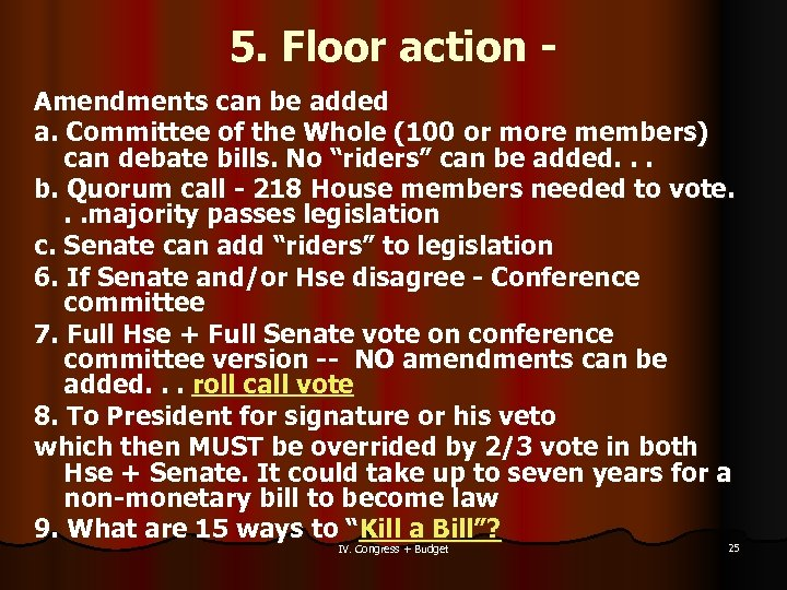5. Floor action Amendments can be added a. Committee of the Whole (100 or