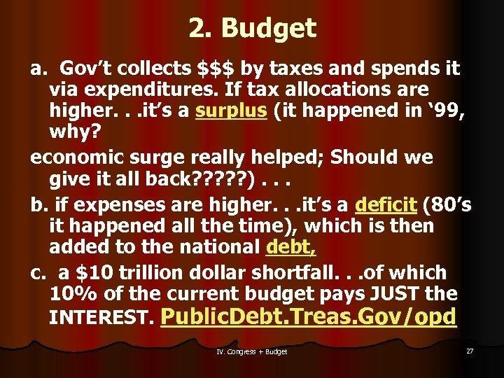 2. Budget a. Gov't collects $$$ by taxes and spends it via expenditures. If