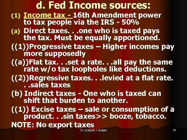 d. Fed Income sources: Income tax - 16 th Amendment power to tax people