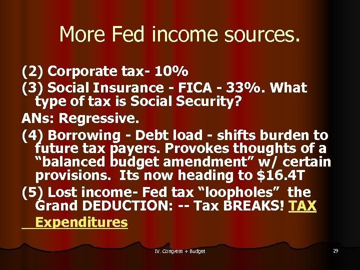 More Fed income sources. (2) Corporate tax- 10% (3) Social Insurance - FICA -