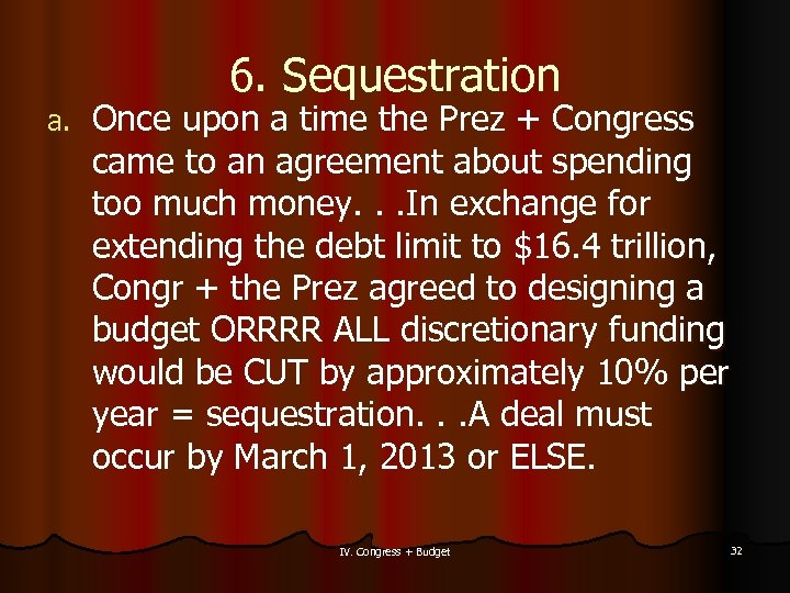 a. 6. Sequestration Once upon a time the Prez + Congress came to an