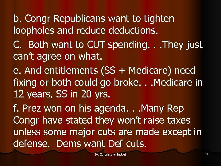 b. Congr Republicans want to tighten loopholes and reduce deductions. C. Both want to