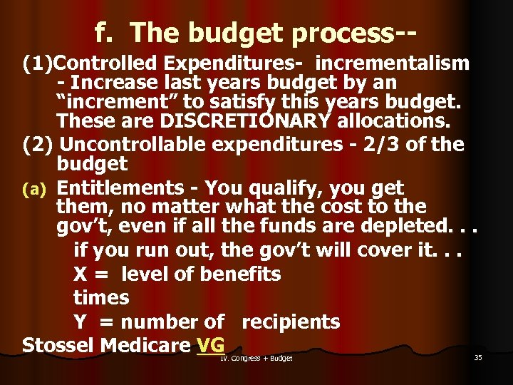 "f. The budget process-(1)Controlled Expenditures- incrementalism - Increase last years budget by an ""increment"""