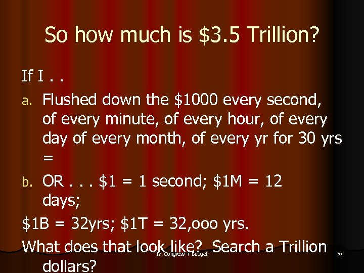 So how much is $3. 5 Trillion? If I. . a. Flushed down the