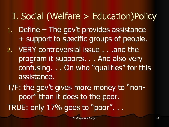 I. Social (Welfare > Education)Policy Define – The gov't provides assistance + support to