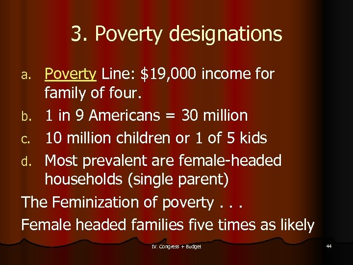 3. Poverty designations Poverty Line: $19, 000 income for family of four. b. 1