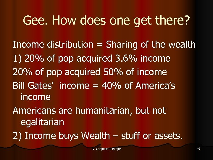 Gee. How does one get there? Income distribution = Sharing of the wealth 1)