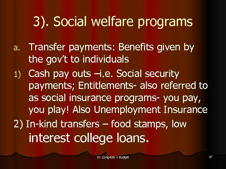 3). Social welfare programs Transfer payments: Benefits given by the gov't to individuals 1)