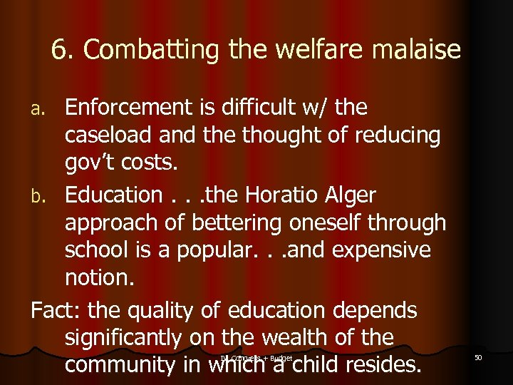 6. Combatting the welfare malaise Enforcement is difficult w/ the caseload and the thought