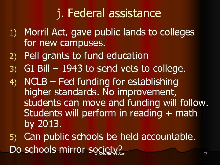 j. Federal assistance Morril Act, gave public lands to colleges for new campuses. 2)