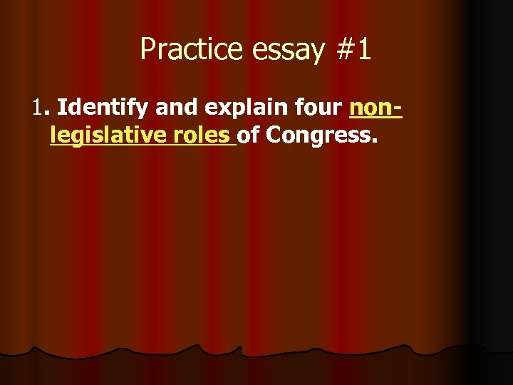 Practice essay #1 1. Identify and explain four nonlegislative roles of Congress.