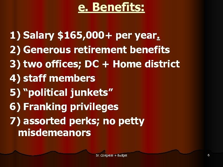 e. Benefits: 1) Salary $165, 000+ per year. 2) Generous retirement benefits 3) two