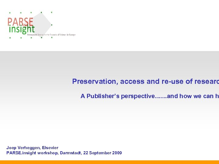 Preservation, access and re-use of researc A Publisher's perspective……and how we can h Joep