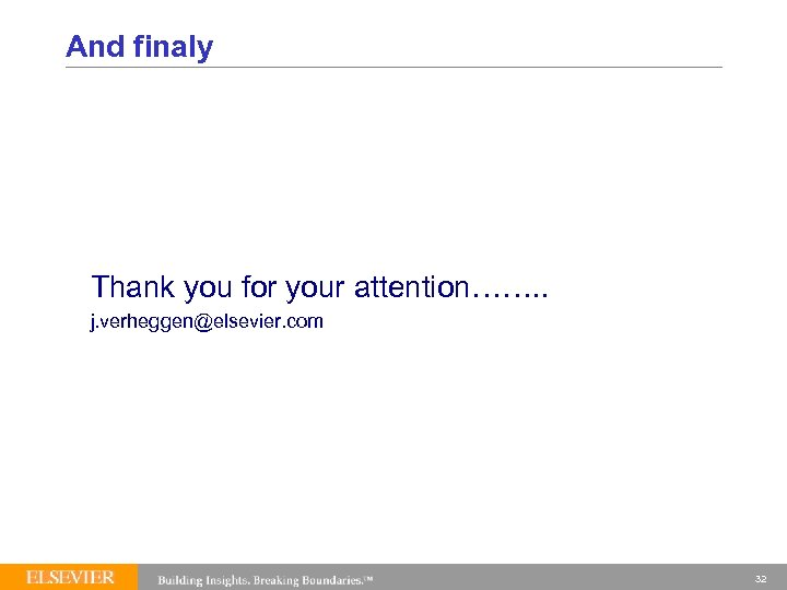 And finaly Thank you for your attention……. . j. verheggen@elsevier. com 32