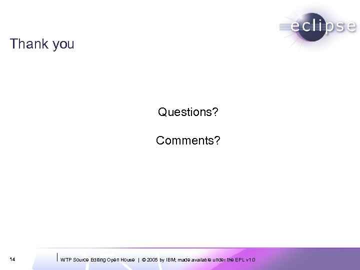 Thank you Questions? Comments? 14 WTP Source Editing Open House | © 2005 by