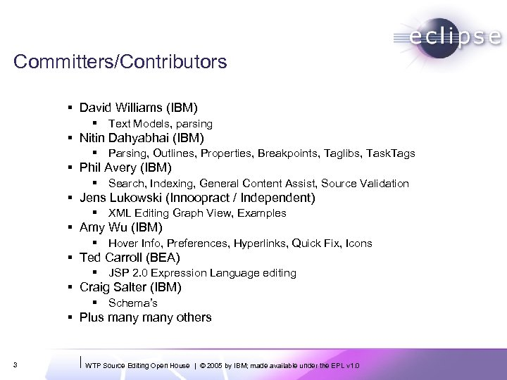 Committers/Contributors § David Williams (IBM) § Text Models, parsing § Nitin Dahyabhai (IBM) §
