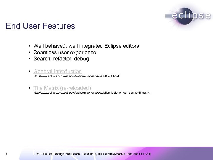 End User Features § Well behaved, well integrated Eclipse editors § Seamless user experience
