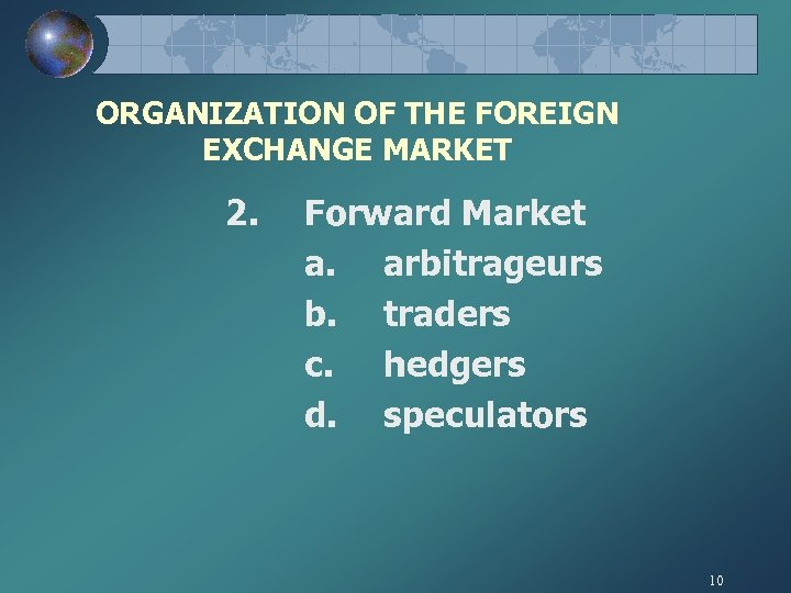 ORGANIZATION OF THE FOREIGN EXCHANGE MARKET 2. Forward Market a. arbitrageurs b. traders c.