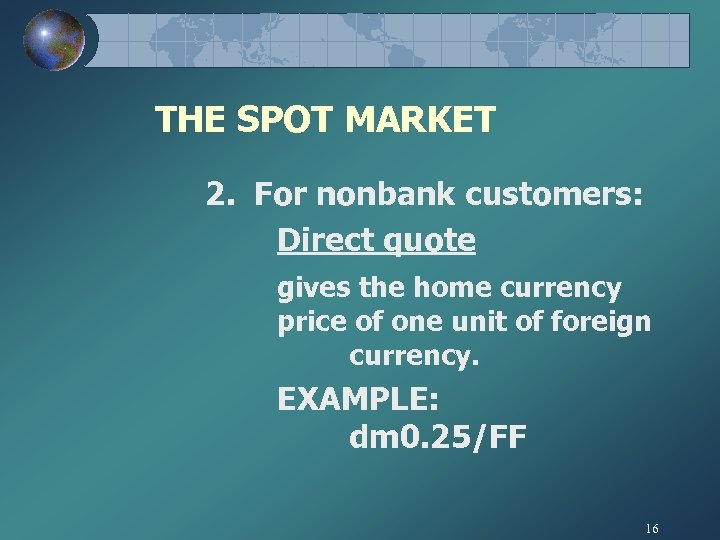 THE SPOT MARKET 2. For nonbank customers: Direct quote gives the home currency price