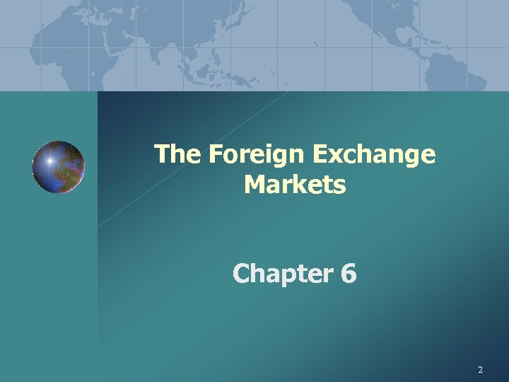 The Foreign Exchange Markets Chapter 6 2