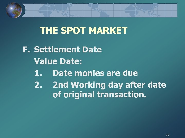 THE SPOT MARKET F. Settlement Date Value Date: 1. Date monies are due 2.