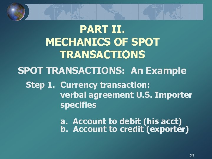 PART II. MECHANICS OF SPOT TRANSACTIONS: An Example Step 1. Currency transaction: verbal agreement
