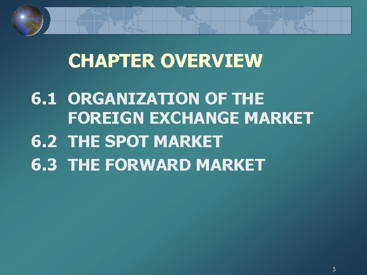 CHAPTER OVERVIEW 6. 1 ORGANIZATION OF THE FOREIGN EXCHANGE MARKET 6. 2 THE SPOT