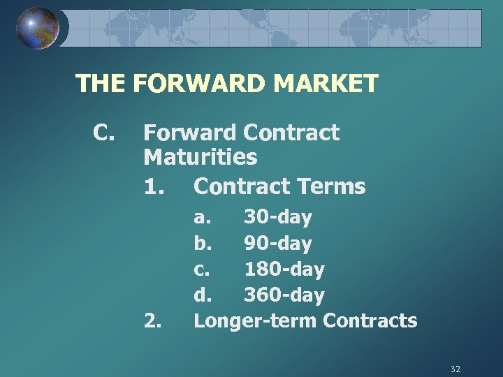 THE FORWARD MARKET C. Forward Contract Maturities 1. Contract Terms 2. a. 30 -day