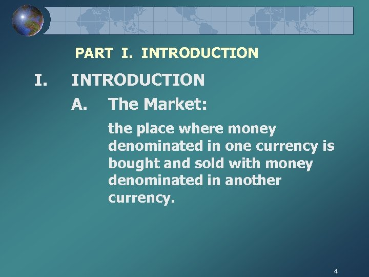 PART I. INTRODUCTION I. INTRODUCTION A. The Market: the place where money denominated in