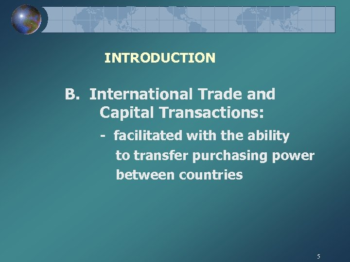 INTRODUCTION B. International Trade and Capital Transactions: - facilitated with the ability to transfer