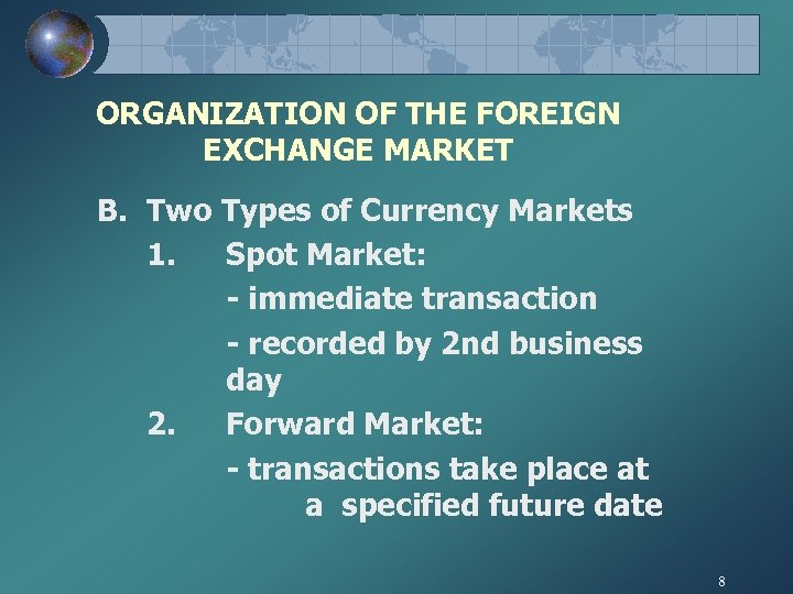 ORGANIZATION OF THE FOREIGN EXCHANGE MARKET B. Two Types of Currency Markets 1. Spot