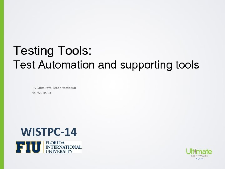 Testing Tools: Test Automation and supporting tools by Jariro Pava, Robert Vanderwall for WISTPC-14