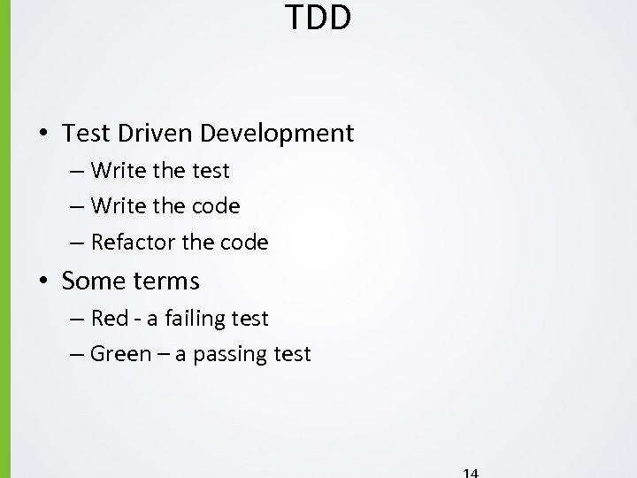 TDD • Test Driven Development – Write the test – Write the code –