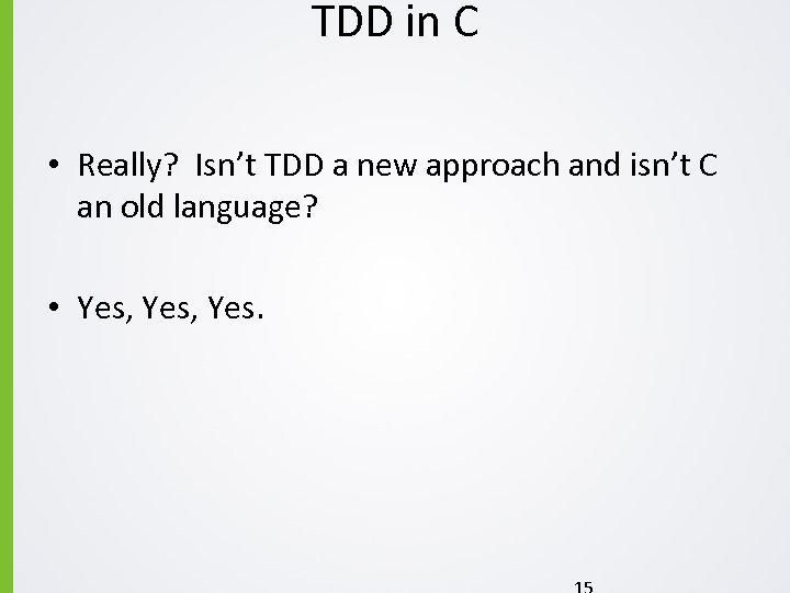 TDD in C • Really? Isn't TDD a new approach and isn't C an