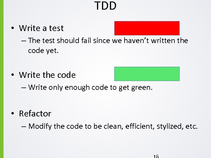 TDD • Write a test – The test should fail since we haven't written