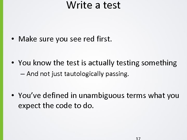 Write a test • Make sure you see red first. • You know the