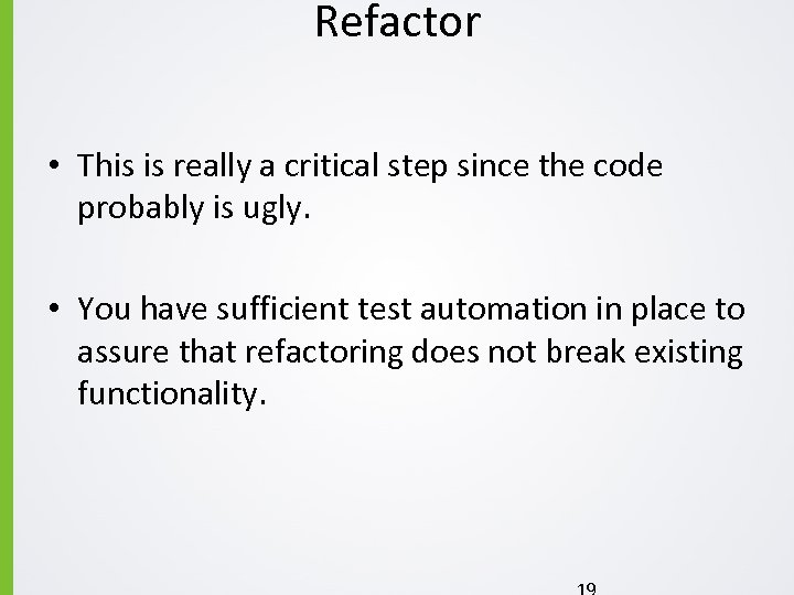 Refactor • This is really a critical step since the code probably is ugly.