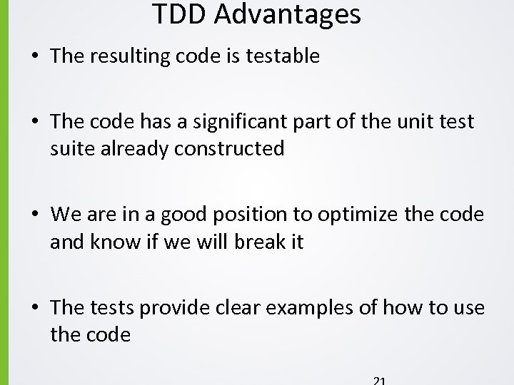 TDD Advantages • The resulting code is testable • The code has a significant