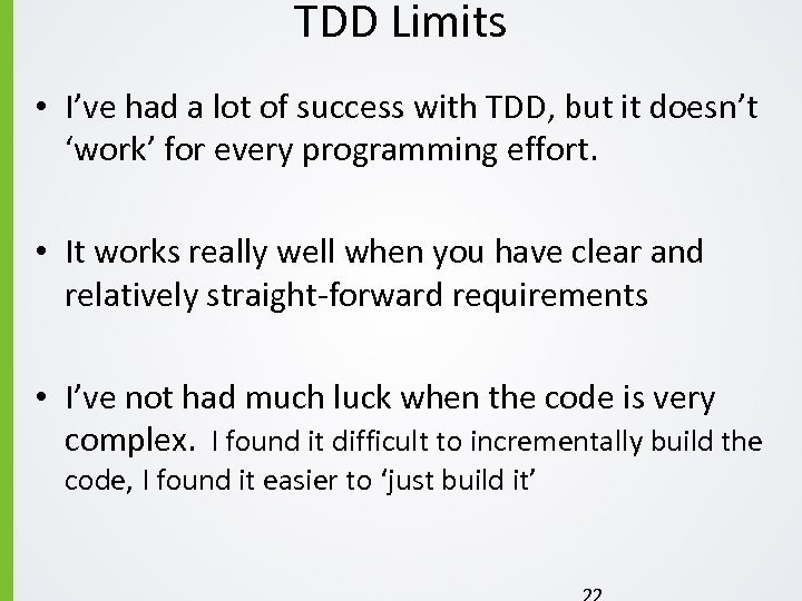TDD Limits • I've had a lot of success with TDD, but it doesn't