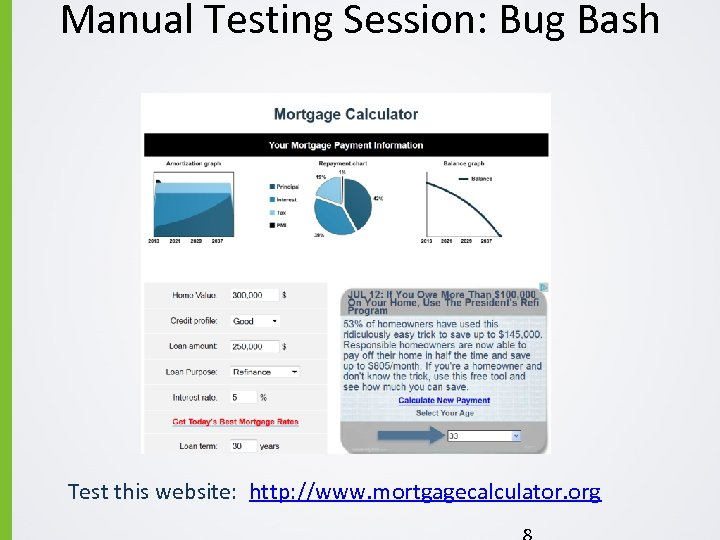 Manual Testing Session: Bug Bash Test this website: http: //www. mortgagecalculator. org