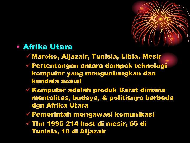 • Afrika Utara ü Maroko, Aljazair, Tunisia, Libia, Mesir ü Pertentangan antara dampak