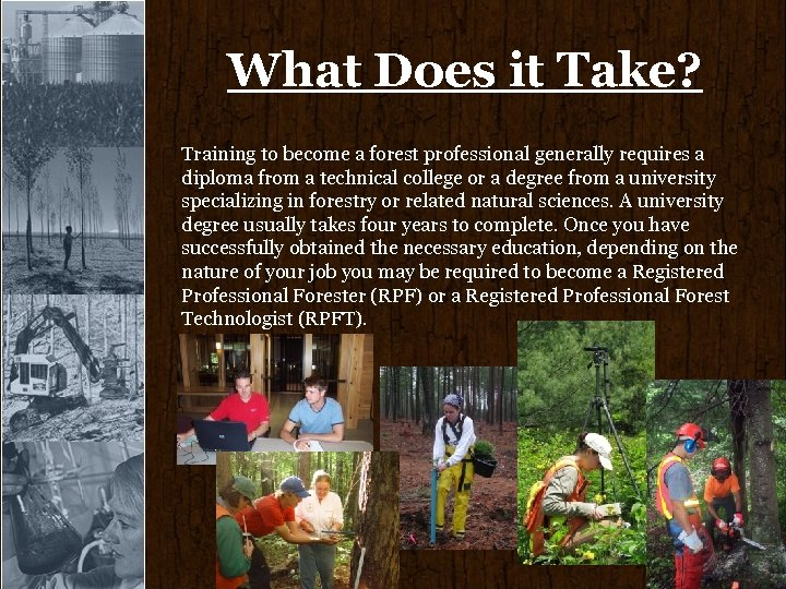 What Does it Take? Training to become a forest professional generally requires a diploma