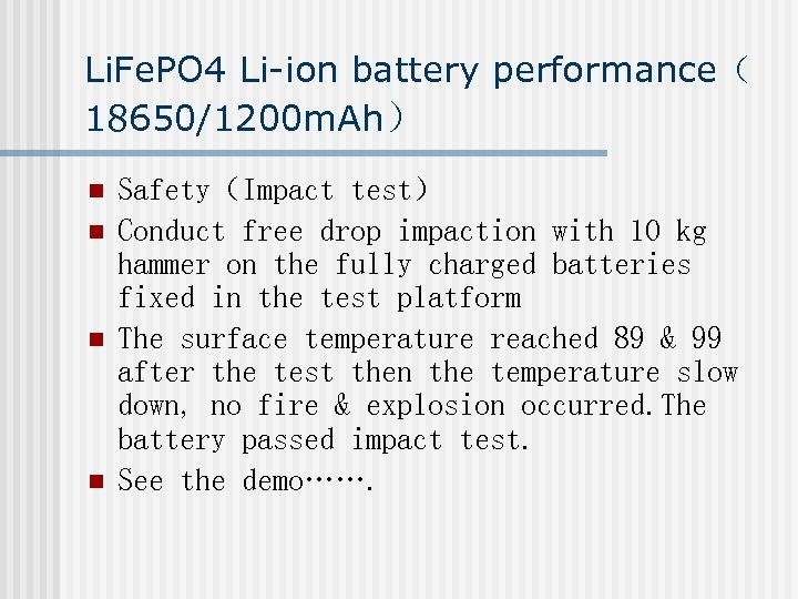 Li. Fe. PO 4 Li-ion battery performance( 18650/1200 m. Ah) n n Safety(Impact test)